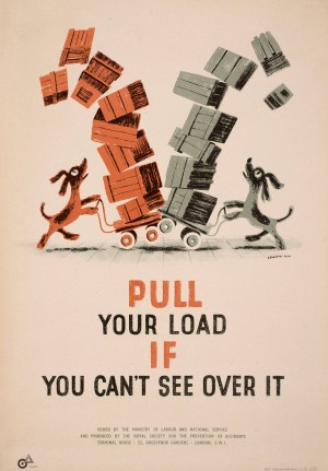 Pull Your Load If You Can't See Over It, poster for ROSPA, 1943 © The Estates of George Him and Jan Le Witt